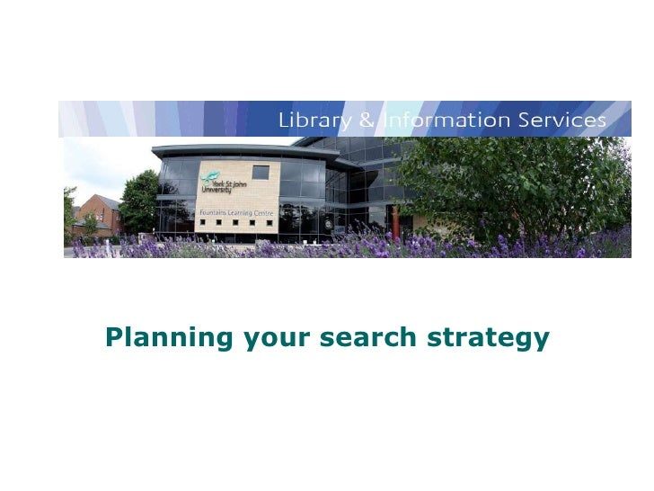 Library and Information Services Planning your search strategy