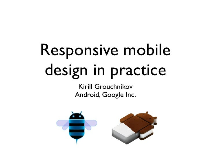 Responsive mobiledesign in practice     Kirill Grouchnikov    Android, Google Inc.