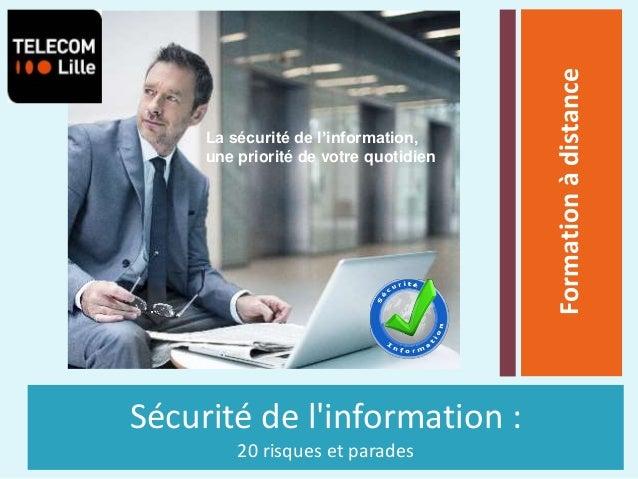 Sécurité de l'information : 20 risques et parades Formationàdistance La sécurité de l'information, une priorité de votre q...