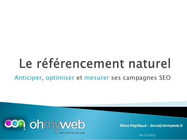 Anticiper, optimiser et mesurer ses campagnes SEO                                 Brice Papillaud – brice@ohmyweb.fr      ...