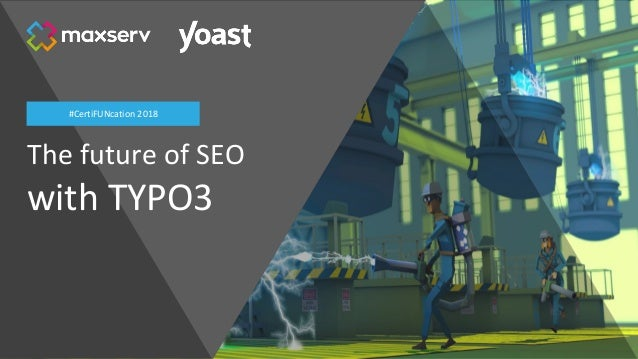 The future of SEO with TYPO3 #CertiFUNcation 2018