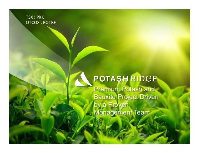 Premium Potash and Bauxite Project Driven by a Proven Management Team TSX  :  PRK   OTCQX  :  POTRF