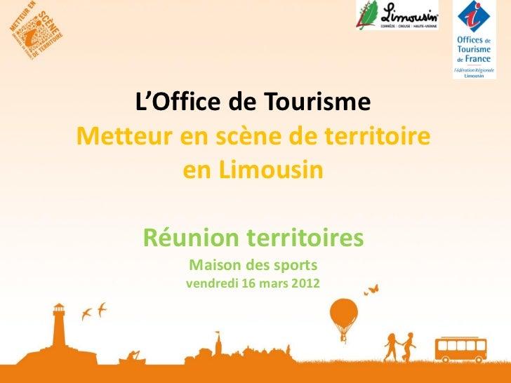 L'Office de TourismeMetteur en scène de territoire        en Limousin     Réunion territoires         Maison des sports   ...