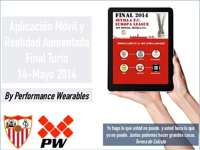 Aplicación Móvil y Realidad Aumentada Final Turín 14-Mayo 2014 By Performance Wearables Yo hago lo que usted no puede, y u...