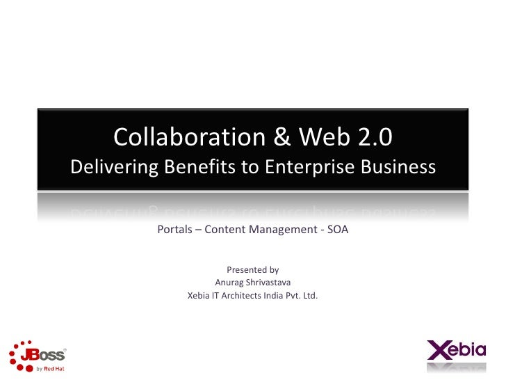 Collaboration & Web 2.0Delivering Benefits to Enterprise Business<br />Portals – Content Management - SOA<br />Presented b...