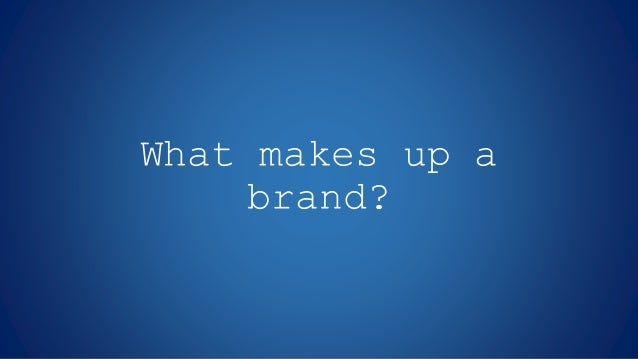 What makes up a brand?