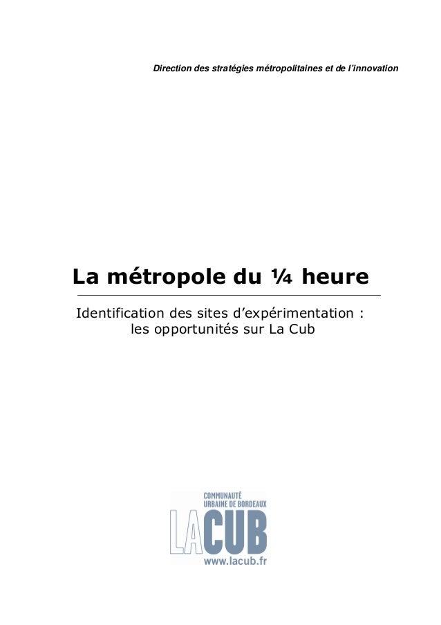 La métropole du ¼ heureIdentification des sites d'expérimentation :les opportunités sur La CubDirection des stratégies mét...
