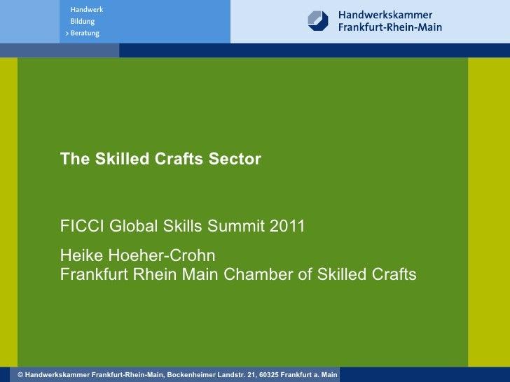 The Skilled Crafts Sector FICCI Global Skills Summit 2011 Heike Hoeher-Crohn  Frankfurt Rhein Main Chamber of Skilled Crafts