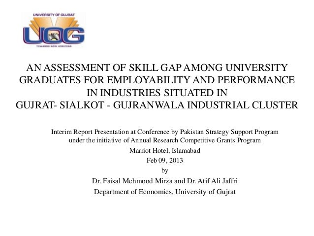 AN ASSESSMENT OF SKILL GAP AMONG UNIVERSITYGRADUATES FOR EMPLOYABILITY AND PERFORMANCE            IN INDUSTRIES SITUATED I...