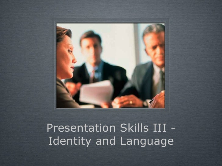 Presentation Skills III - Identity and Language