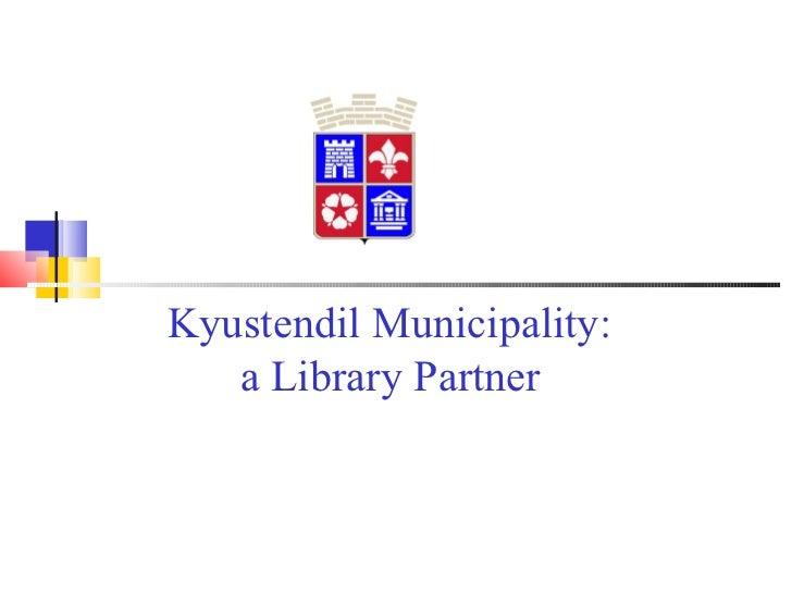 Kyustendil Municipality:   a Library Partner