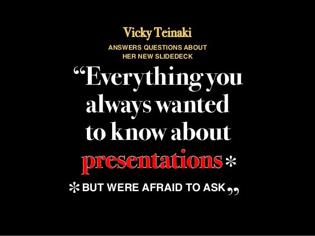 "Vicky Teinaki     ANSWERS QUESTIONS ABOUT        HER NEW SLIDEDECK""Everything you   always wanted   to know about   presen..."
