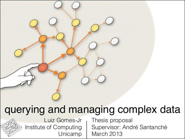Luiz Gomes-JrInstitute of ComputingUnicampquerying and managing complex dataThesis proposalSupervisor: André SantanchèMarc...