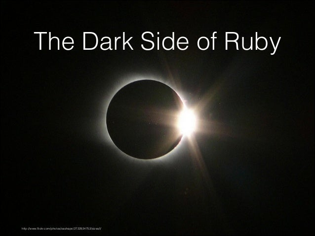The Dark Side of Ruby  http://www.flickr.com/photos/sashapo/2722924752/sizes/l/
