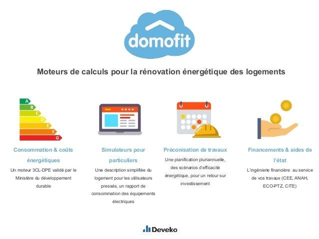 Moteurs de calculs pour la rénovation énergétique des logements Financements & aides de l'état L'ingénierie financière au ...