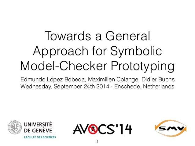 Towards a General  Approach for Symbolic  Model-Checker Prototyping  Edmundo López Bóbeda, Maximilien Colange, Didier Buch...