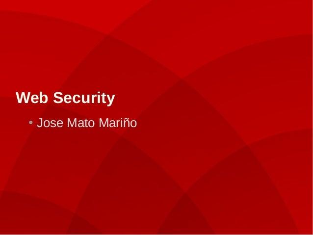 Web Security ● Jose Mato Mariño