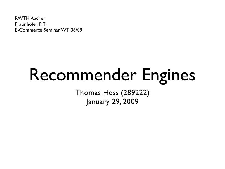 RWTH Aachen Fraunhofer FIT E-Commerce Seminar WT 08/09          Recommender Engines                         Thomas Hess (2...