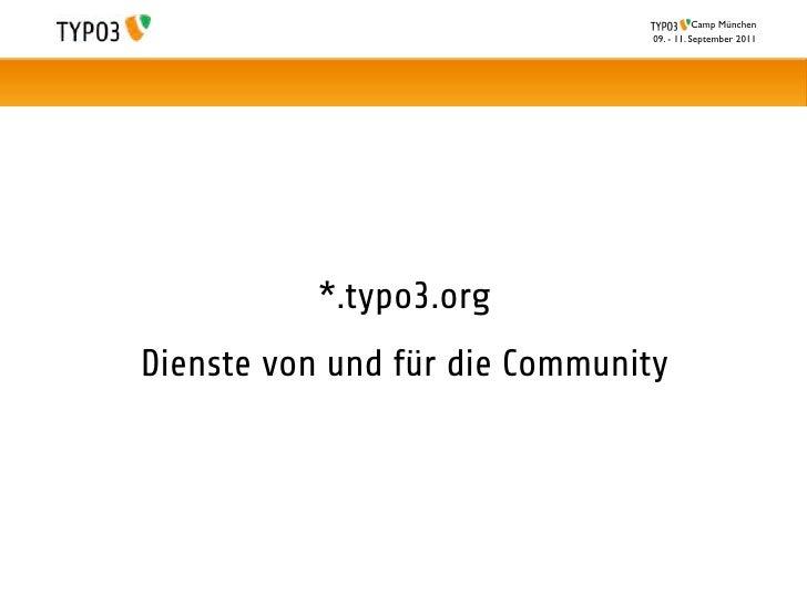 Camp München                                09. - 11. September 2011           *.typo3.orgDienste von und für die Community