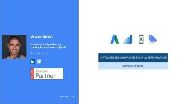 Bruno Guyot Consultant indépendant en tracking & performance digitale Bruno-guyot.com Janvier 2018