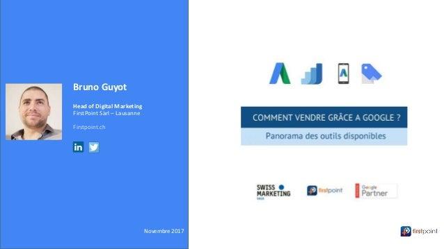 Bruno Guyot Head of Digital Marketing FirstPoint Sàrl – Lausanne Firstpoint.ch Novembre 2017