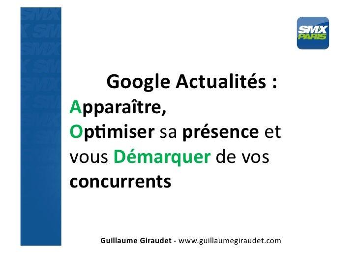 Google Actualités : Apparaître, Op5miser sa présence et vous Démarquer de vos concurrents      G...
