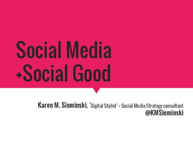 Social Media +Social Good Karen M. Sieminski, 'Digital Stylist' + Social Media Strategy consultant @KMSieminski