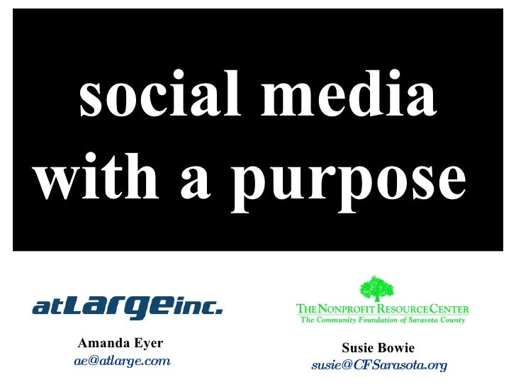 social media with a purpose     Amanda Eyer [email_address] Susie Bowie [email_address]