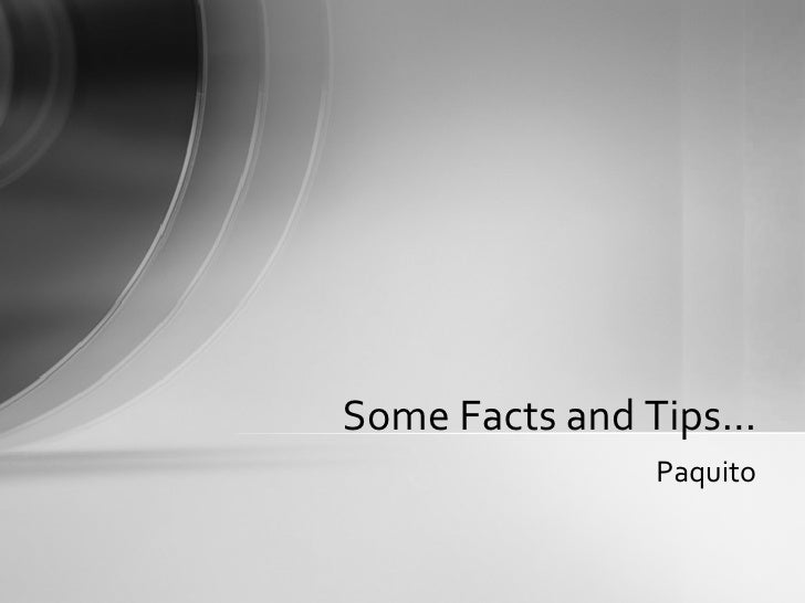 Paquito Some Facts and Tips…