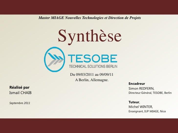 15/09/2011<br />1<br />Master MIAGE Nouvelles Technologies et Direction de Projets<br />Synthèse<br />Du 09/03/2011 au 09/...