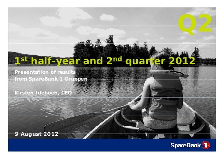 Q21st half-year and 2nd quarter 2012Presentation of resultsfrom SpareBank 1 GruppenKirsten Idebøen, CEO9 August 2012