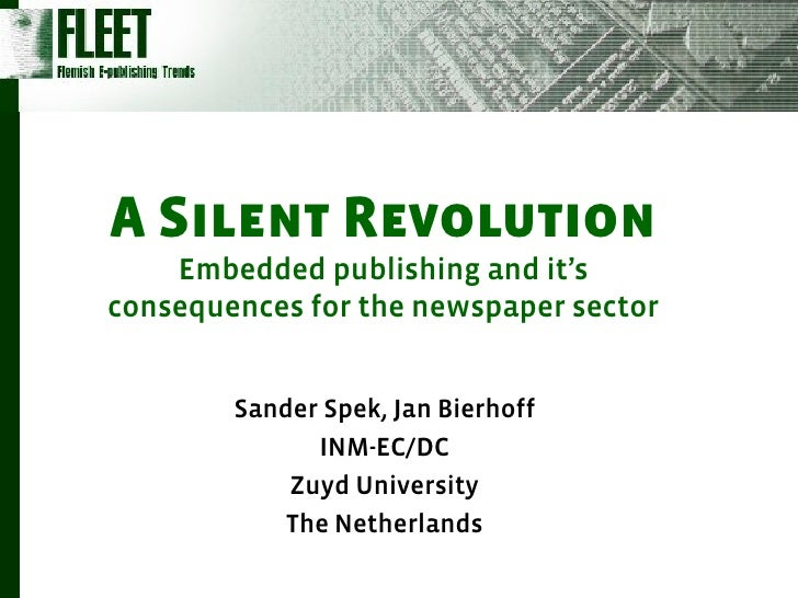 A Silent Revolution     Embedded publishing and it's consequences for the newspaper sector           Sander Spek, Jan Bier...