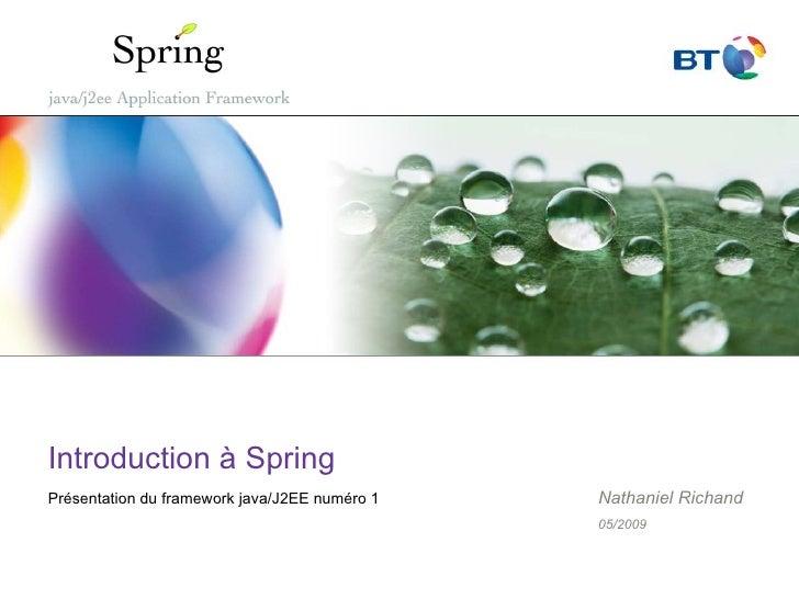 Introduction à Spring Présentation du framework java/J2EE numéro 1   Nathaniel Richand                                    ...