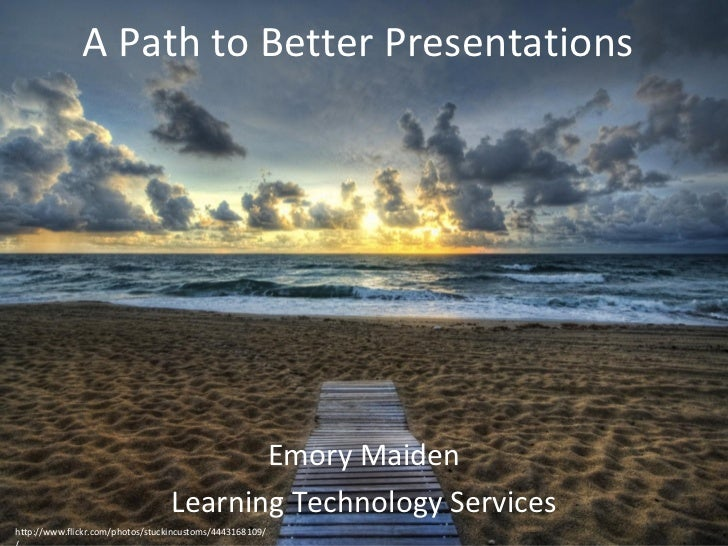 A Path to Better Presentations                                         Emory Maiden                                  Learn...