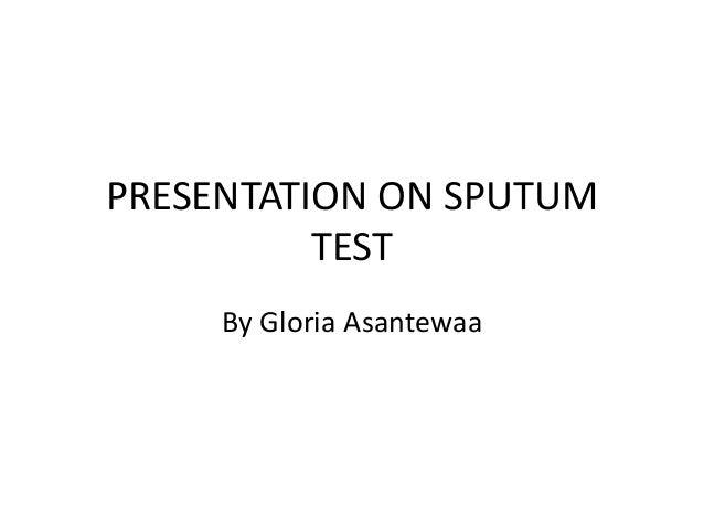 presentation on sputum test by gloria asantewaa
