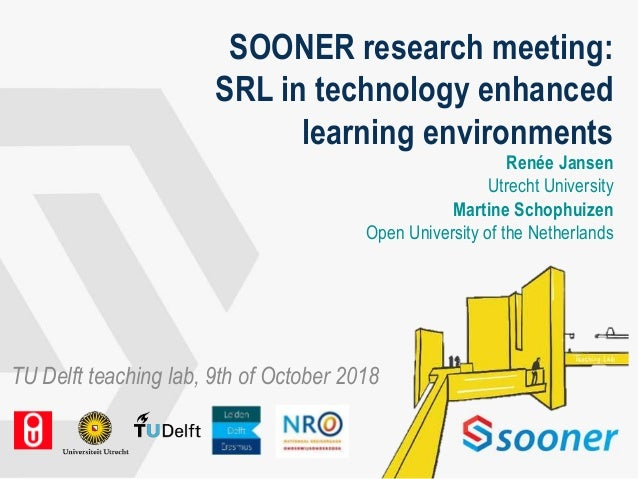 SOONER research meeting: SRL in technology enhanced learning environments Renée Jansen Utrecht University Martine Schophui...