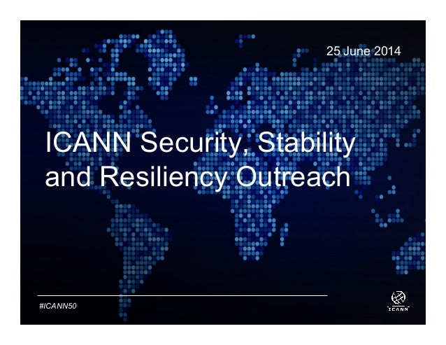 TextTextText #ICANN50 ICANN Security, Stability and Resiliency Outreach 25 June 2014
