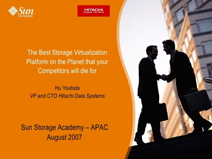 The Best Storage Virtualization Platform on the Planet that your      Competitors will die for           Hu Yoshida  VP an...
