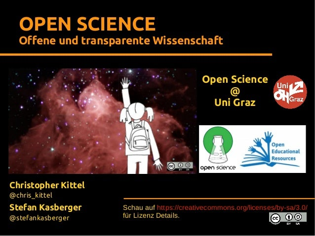 OPEN SCIENCE Offene und transparente Wissenschaft Open Science @ Uni Graz  Christopher Kittel @chris_kittel  Stefan Kasber...