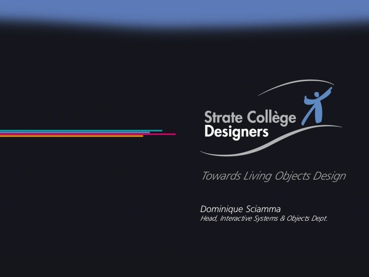 Strate Collège Designers – Towards Living Object Design                                               1                   ...