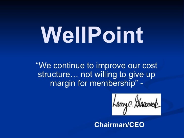 """WellPoint """" We continue to improve our cost structure… not willing to give up margin for membership"""" - Chairman/CEO"""