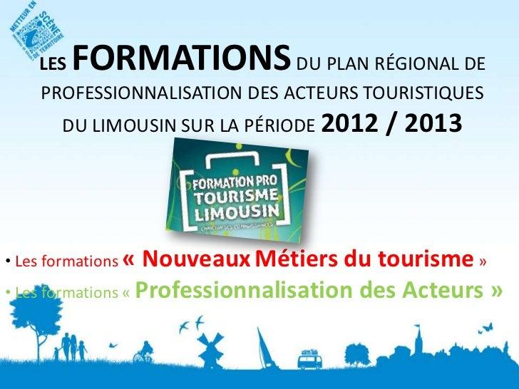 LES  FORMATIONS           DU PLAN RÉGIONAL DE    PROFESSIONNALISATION DES ACTEURS TOURISTIQUES       DU LIMOUSIN SUR LA PÉ...