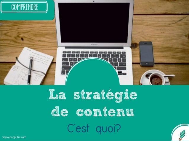 www.propulzr.com comprendre La strategie de contenu C'est quoi?