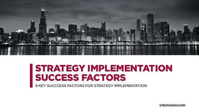 STRATEGY IMPLEMENTATION SUCCESS FACTORS 9 KEY SUCCCESS FACTORS FOR STRATEGY IMPLEMENTATION STRATAEGOS.COM