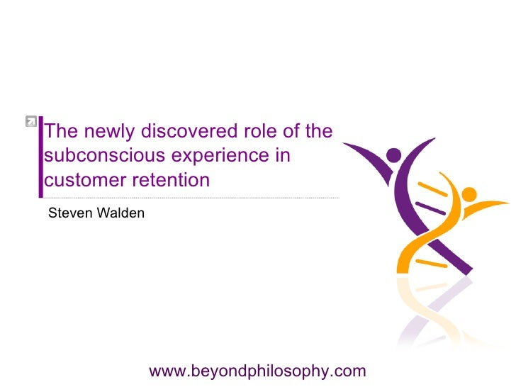 The newly discovered role of the subconscious experience in customer retention Steven Walden