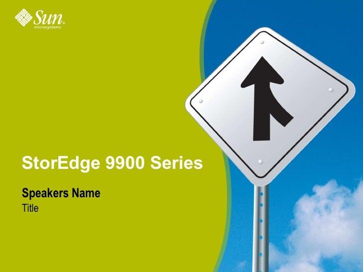 StorEdge 9900 SeriesSpeakers NameTitle