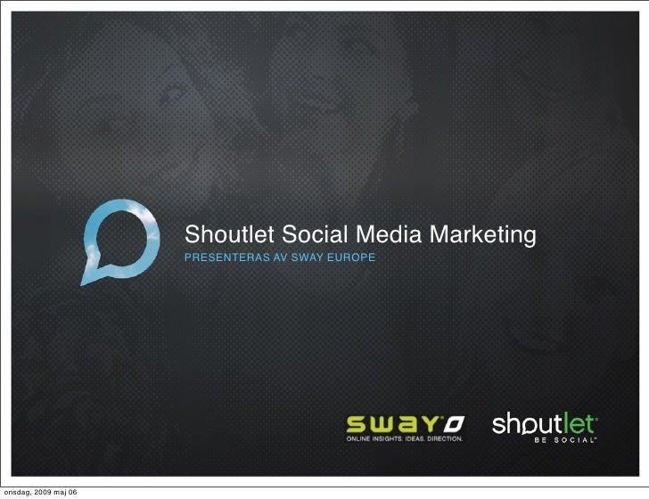 Shoutlet Social Media Marketing                       PRESENTERAS AV SWAY EUROPE     onsdag, 2009 maj 06