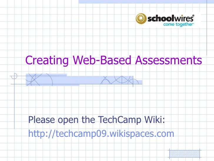 Creating Web-Based Assessments Please open the TechCamp Wiki: http://techcamp09.wikispaces.com