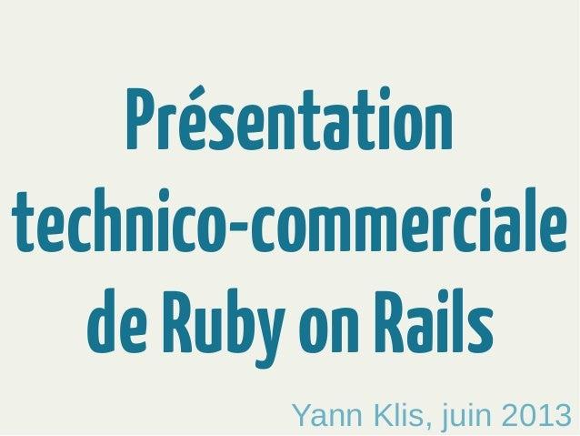 Présentationtechnico-commercialedeRubyonRailsYann Klis, juin 2013