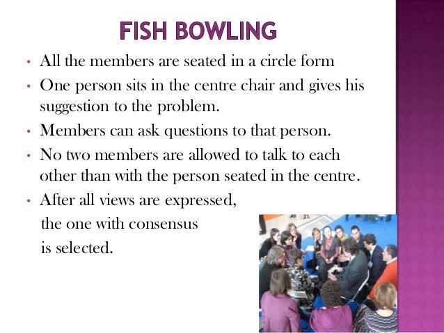 •   All the members are seated in a circle form•   One person sits in the centre chair and gives his    suggestion to the ...